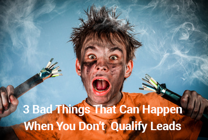 3_Bad_Things_That_Can_Happen_When_You_Dont_Qualify_Leads_Blog